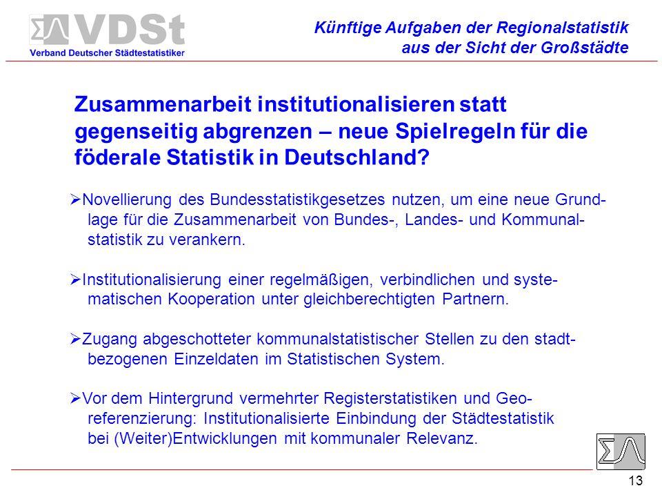 13 Zusammenarbeit institutionalisieren statt gegenseitig abgrenzen – neue Spielregeln für die föderale Statistik in Deutschland.
