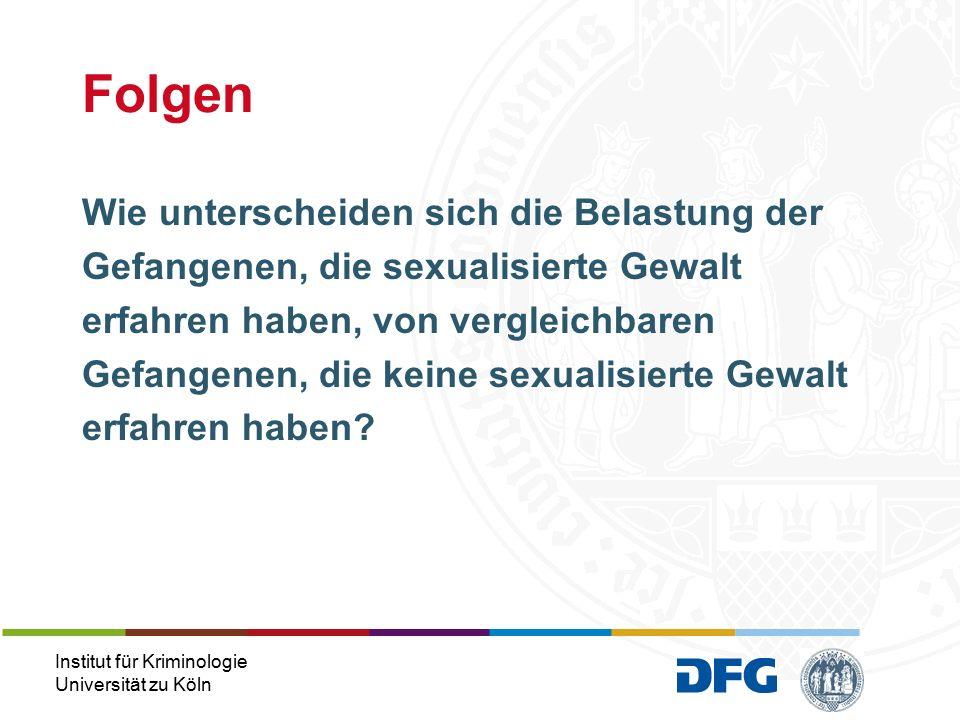 Institut für Kriminologie Universität zu Köln Wie unterscheiden sich die Belastung der Gefangenen, die sexualisierte Gewalt erfahren haben, von vergleichbaren Gefangenen, die keine sexualisierte Gewalt erfahren haben.