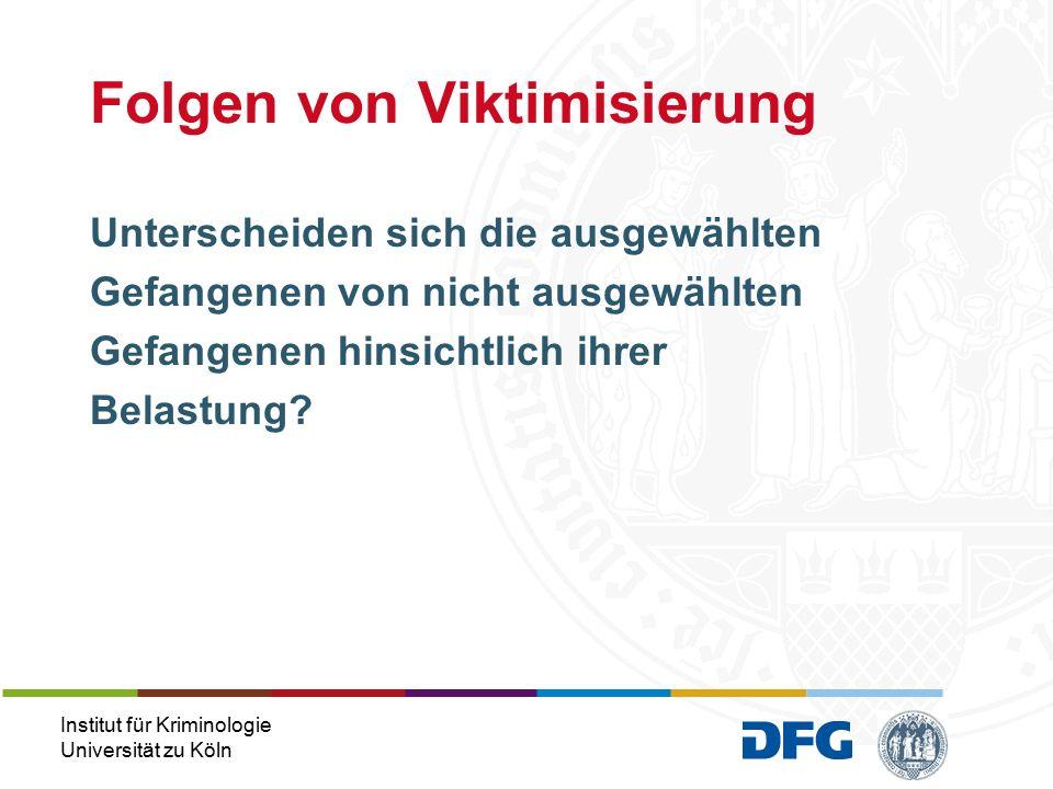 Institut für Kriminologie Universität zu Köln Unterscheiden sich die ausgewählten Gefangenen von nicht ausgewählten Gefangenen hinsichtlich ihrer Belastung.