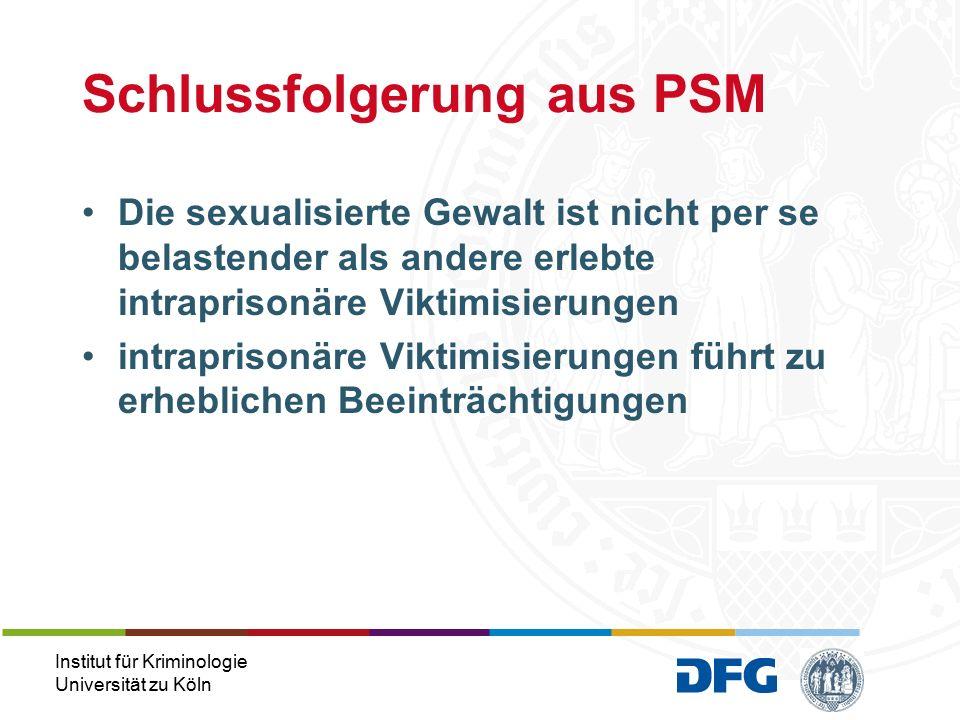 Institut für Kriminologie Universität zu Köln Die sexualisierte Gewalt ist nicht per se belastender als andere erlebte intraprisonäre Viktimisierungen intraprisonäre Viktimisierungen führt zu erheblichen Beeinträchtigungen Schlussfolgerung aus PSM