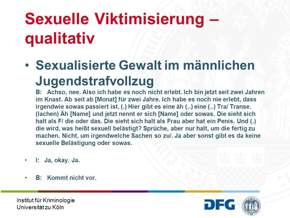 Institut für Kriminologie Universität zu Köln Sexualisierte Gewalt im männlichen Jugendstrafvollzug B: Achso, nee.