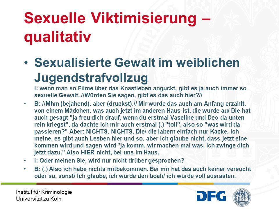 Institut für Kriminologie Universität zu Köln Sexualisierte Gewalt im weiblichen Jugendstrafvollzug I: wenn man so Filme über das Knastleben anguckt, gibt es ja auch immer so sexuelle Gewalt.
