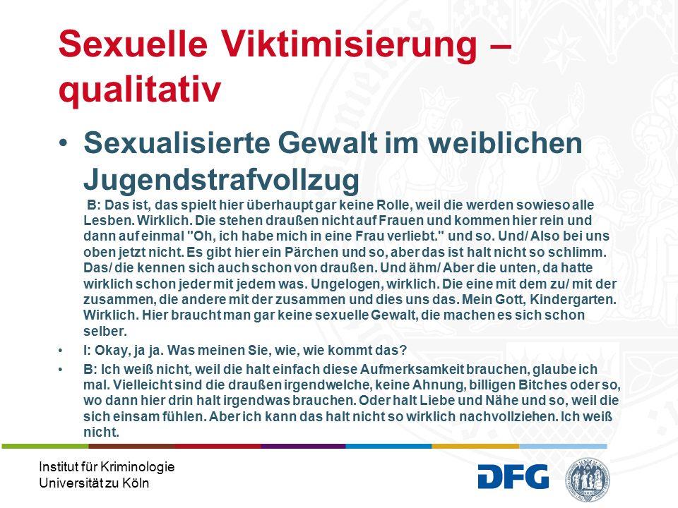 Institut für Kriminologie Universität zu Köln Sexualisierte Gewalt im weiblichen Jugendstrafvollzug B: Das ist, das spielt hier überhaupt gar keine Rolle, weil die werden sowieso alle Lesben.