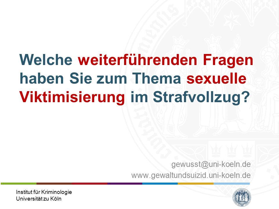 Institut für Kriminologie Universität zu Köln Welche weiterführenden Fragen haben Sie zum Thema sexuelle Viktimisierung im Strafvollzug.