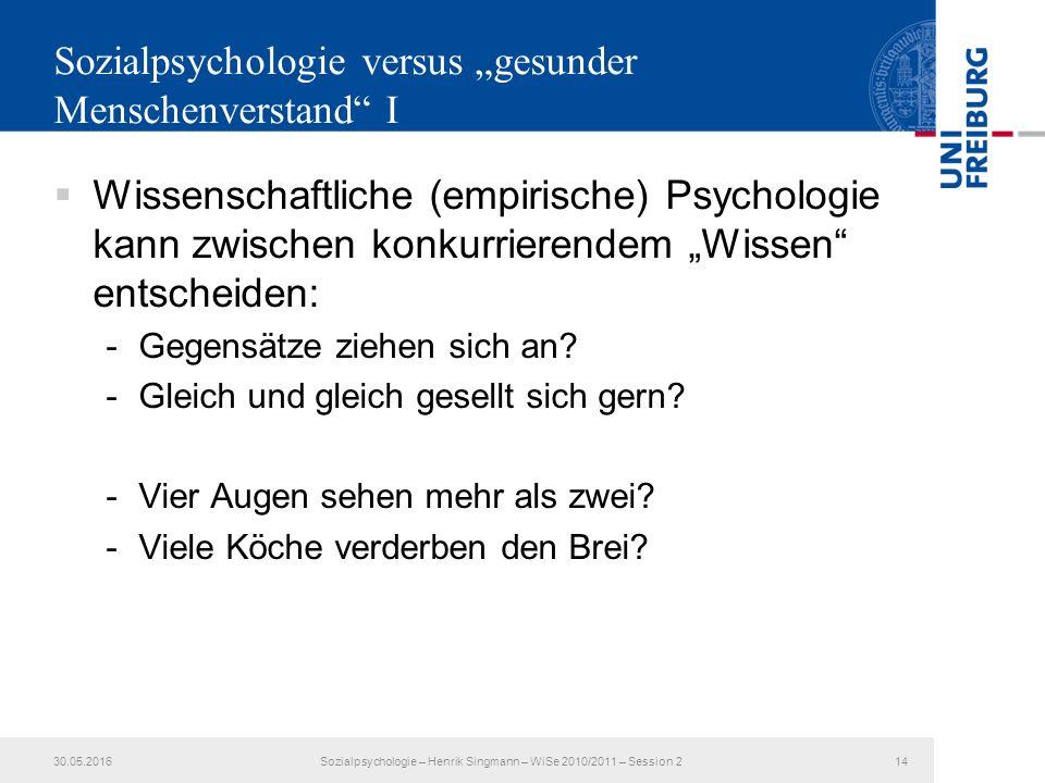 """Sozialpsychologie versus """"gesunder Menschenverstand I  Wissenschaftliche (empirische) Psychologie kann zwischen konkurrierendem """"Wissen entscheiden: -Gegensätze ziehen sich an."""