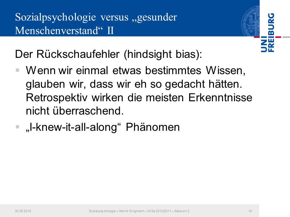 """Sozialpsychologie versus """"gesunder Menschenverstand II Der Rückschaufehler (hindsight bias):  Wenn wir einmal etwas bestimmtes Wissen, glauben wir, dass wir eh so gedacht hätten."""