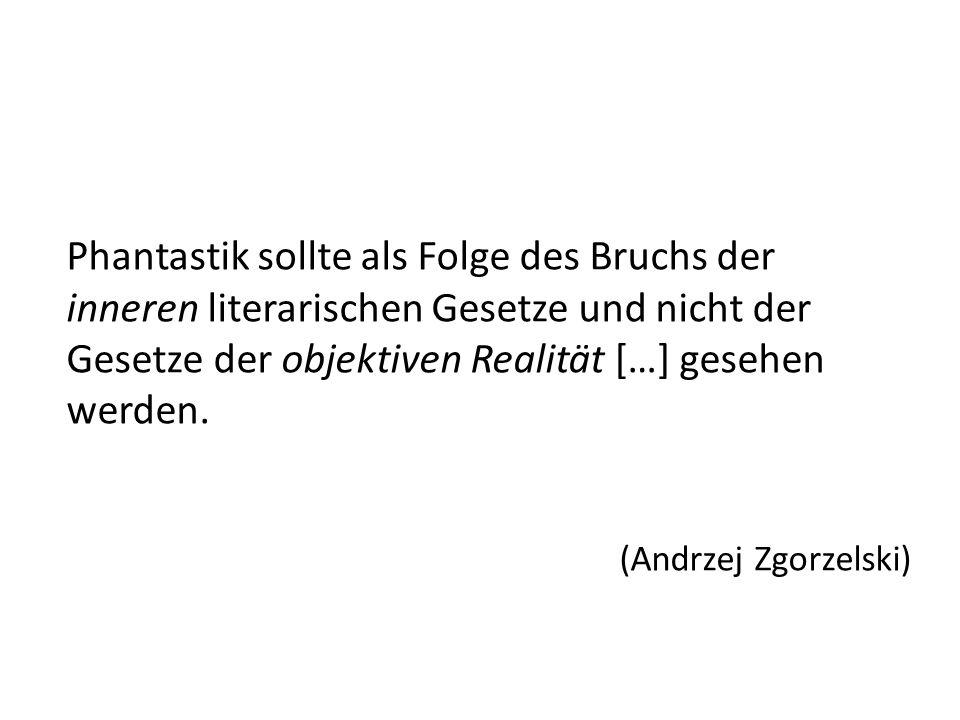 Phantastik sollte als Folge des Bruchs der inneren literarischen Gesetze und nicht der Gesetze der objektiven Realität […] gesehen werden. (Andrzej Zg