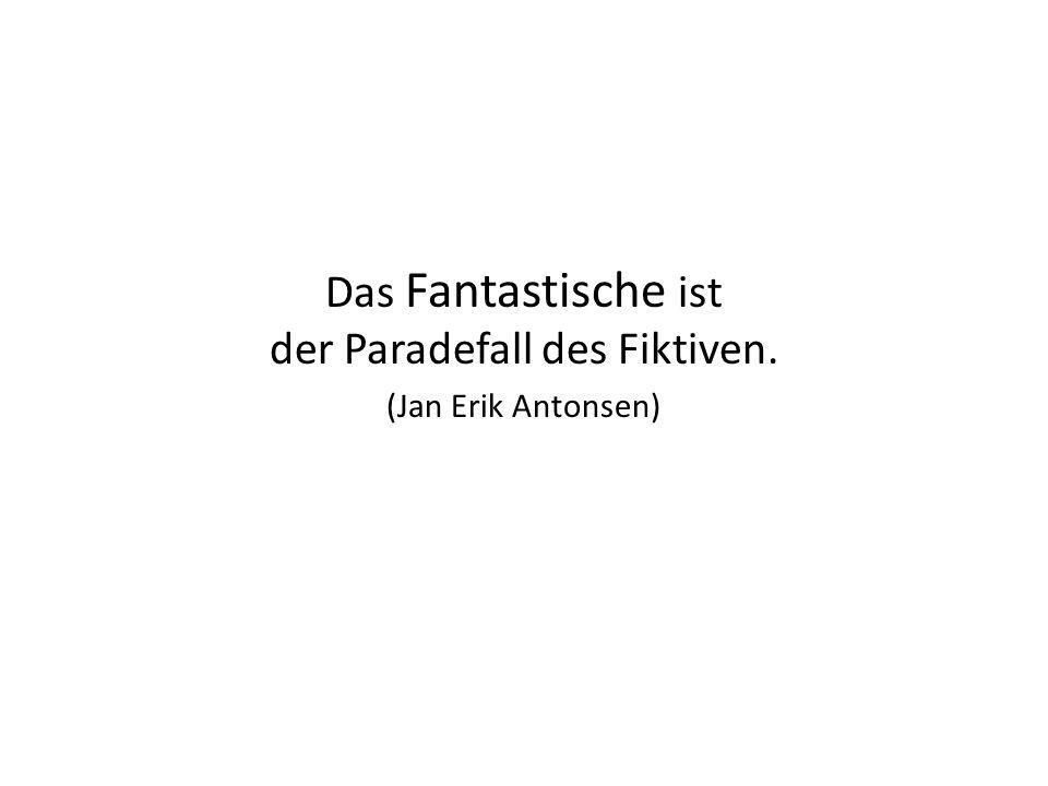 Das Fantastische ist der Paradefall des Fiktiven. (Jan Erik Antonsen)