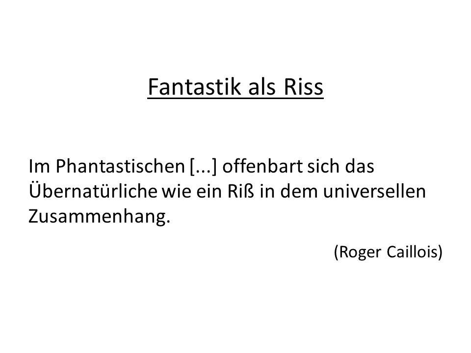 Im Phantastischen [...] offenbart sich das Übernatürliche wie ein Riß in dem universellen Zusammenhang. (Roger Caillois) Fantastik als Riss