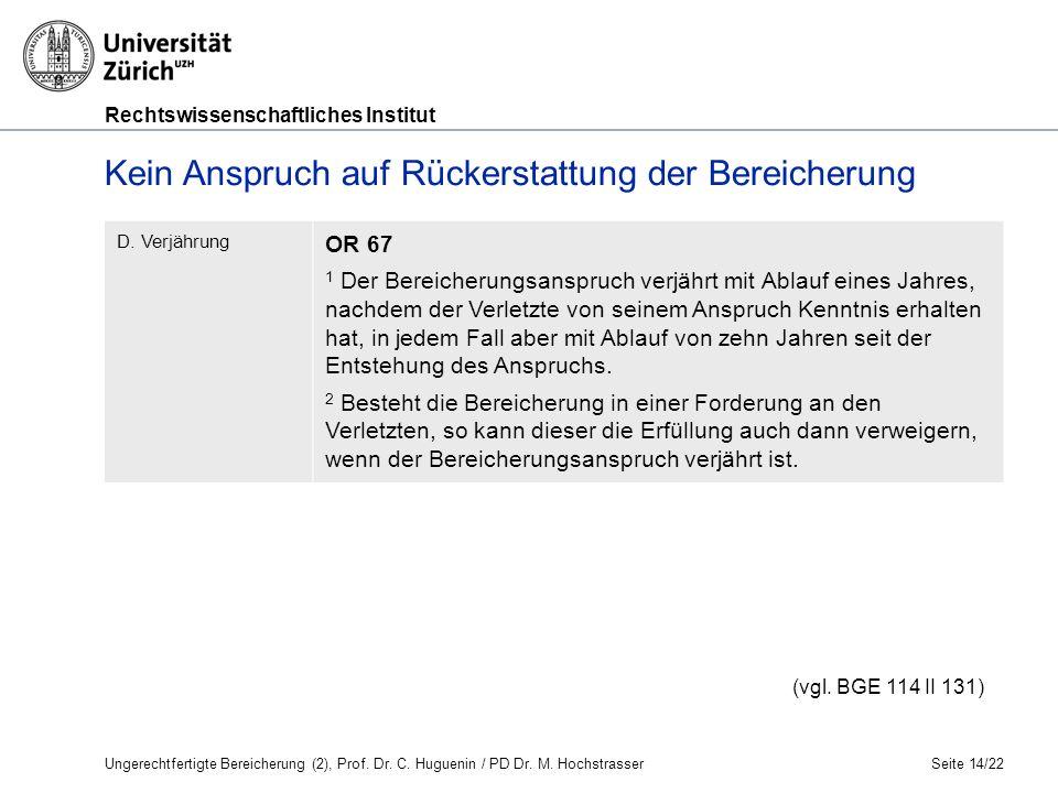 Rechtswissenschaftliches Institut Seite 14/22 Kein Anspruch auf Rückerstattung der Bereicherung D.