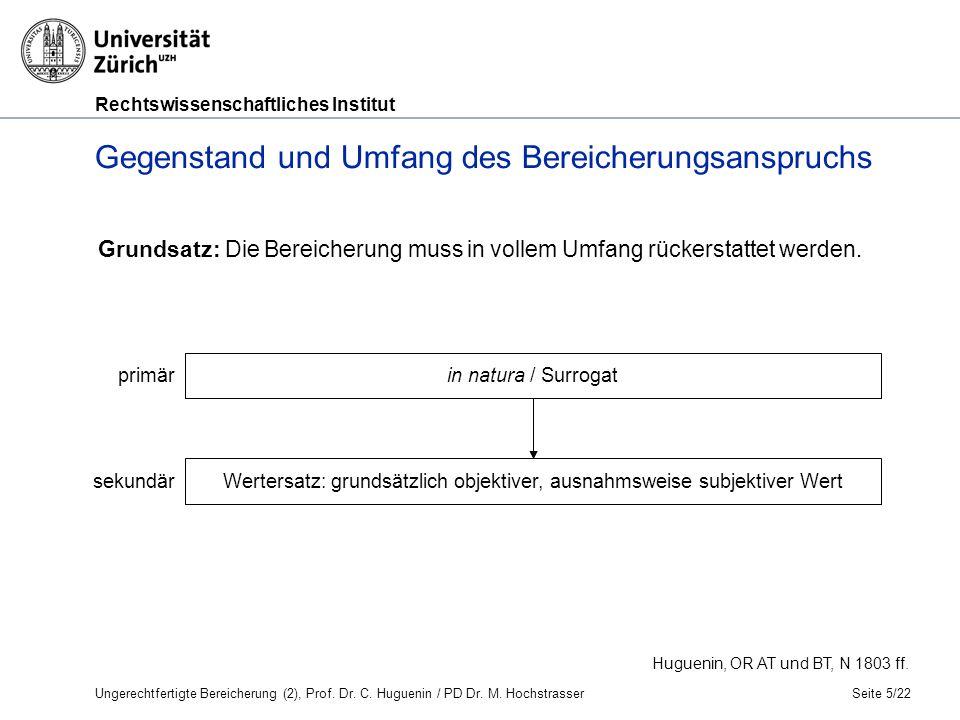 Rechtswissenschaftliches Institut Gegenstand und Umfang des Bereicherungsanspruchs Seite 5/22 Grundsatz: Die Bereicherung muss in vollem Umfang rückerstattet werden.