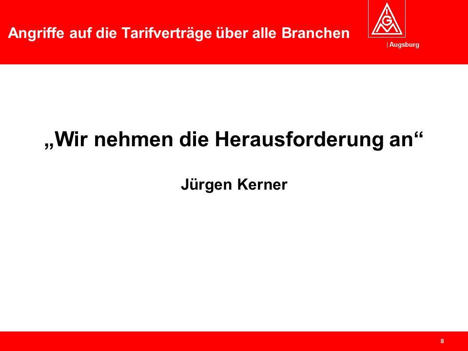 Augsburg Angriffe auf die Tarifverträge über alle Branchen 7 Diskussion über die Beiträge über Eure Erfahrungen im Betrieb über Eure Einschätzungen