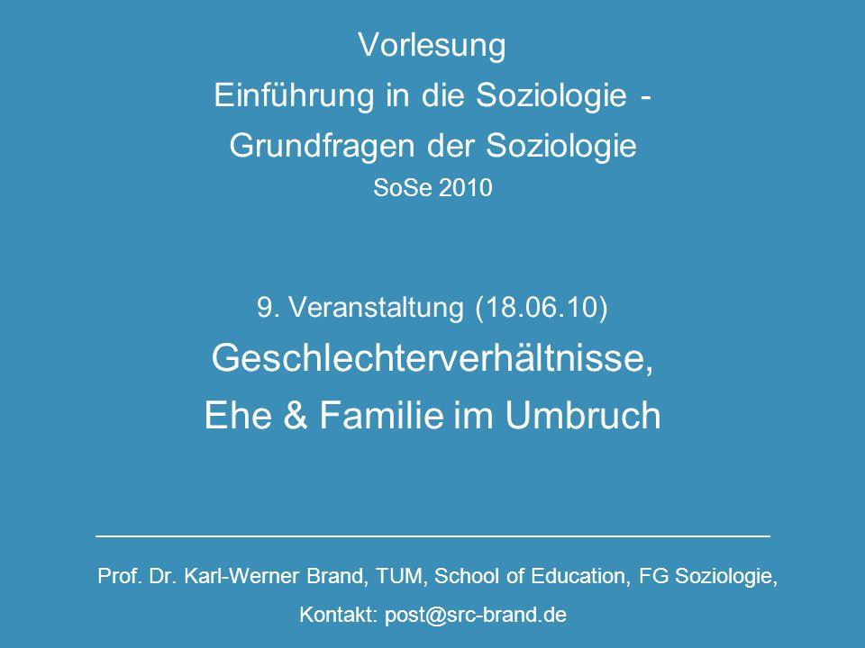 Vorlesung Einführung in die Soziologie - Grundfragen der Soziologie SoSe 2010 9. Veranstaltung (18.06.10) Geschlechterverhältnisse, Ehe & Familie im U