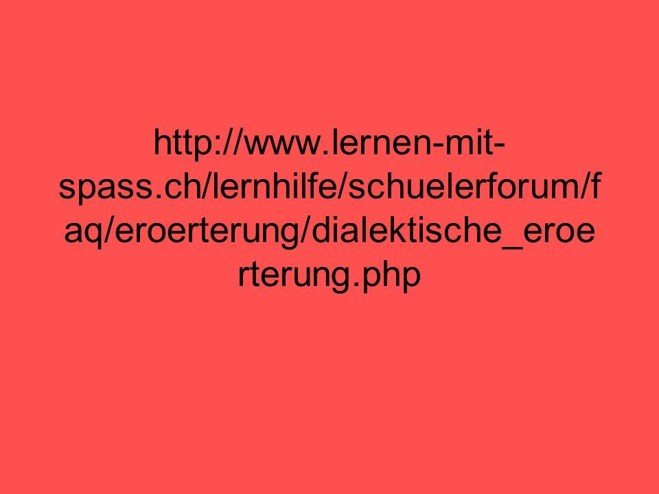 http://www.lernen-mit- spass.ch/lernhilfe/schuelerforum/f aq/eroerterung/dialektische_eroe rterung.php