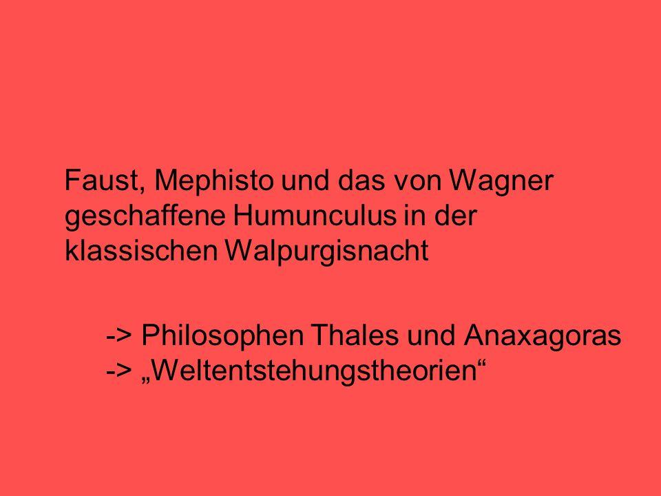 """Faust, Mephisto und das von Wagner geschaffene Humunculus in der klassischen Walpurgisnacht -> Philosophen Thales und Anaxagoras -> """"Weltentstehungstheorien"""