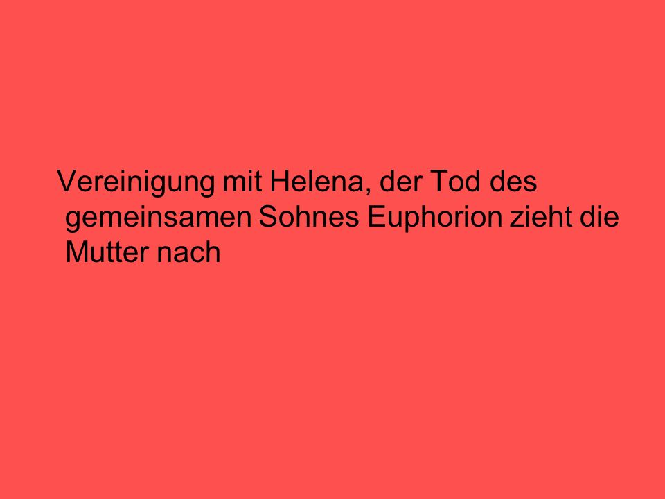 Vereinigung mit Helena, der Tod des gemeinsamen Sohnes Euphorion zieht die Mutter nach
