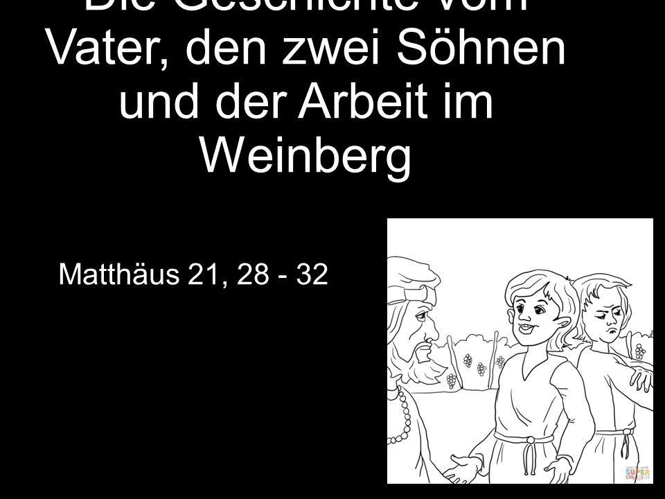Die Geschichte vom Vater, den zwei Söhnen und der Arbeit im Weinberg Matthäus 21, 28 - 32