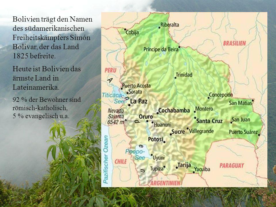 Bolivien trägt den Namen des südamerikanischen Freiheitskämpfers Simón Bolívar, der das Land 1825 befreite.