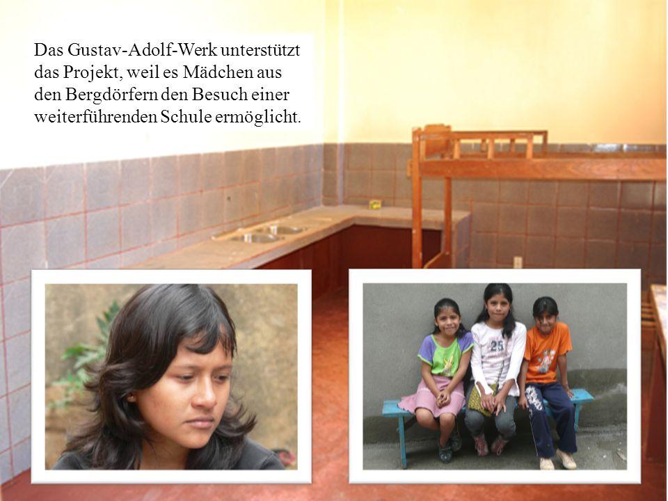 Das Gustav-Adolf-Werk unterstützt das Projekt, weil es Mädchen aus den Bergdörfern den Besuch einer weiterführenden Schule ermöglicht.