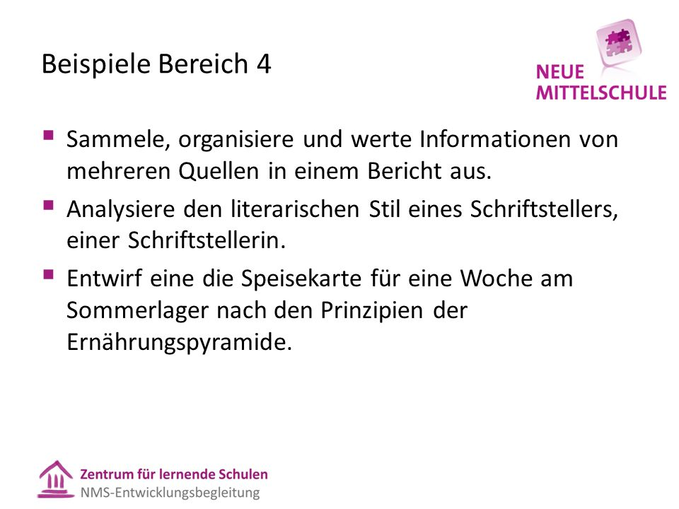 Beispiele Bereich 4  Sammele, organisiere und werte Informationen von mehreren Quellen in einem Bericht aus.  Analysiere den literarischen Stil eine