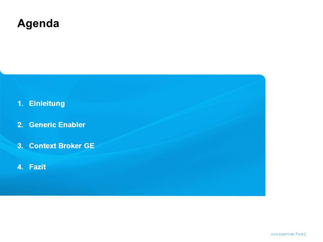 www.soptim.de | Folie 2 1.Einleitung 2.Generic Enabler 3.Context Broker GE 4.Fazit Agenda