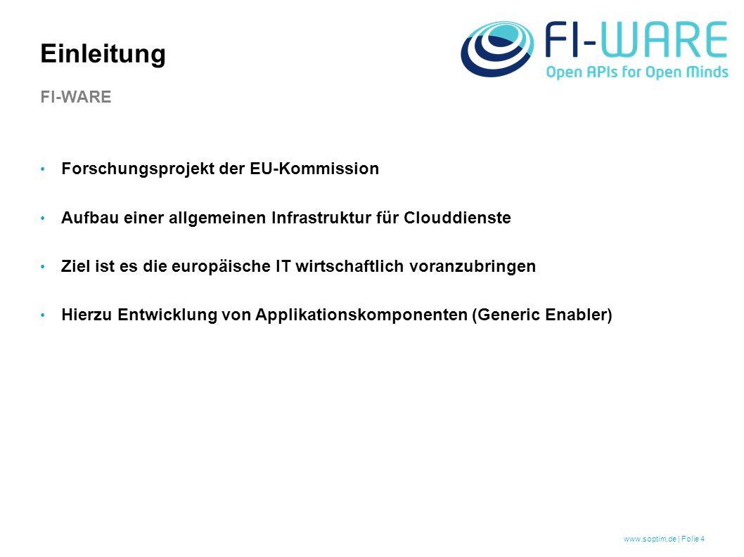 www.soptim.de | Folie 4 Forschungsprojekt der EU-Kommission Aufbau einer allgemeinen Infrastruktur für Clouddienste Ziel ist es die europäische IT wirtschaftlich voranzubringen Hierzu Entwicklung von Applikationskomponenten (Generic Enabler) Einleitung FI-WARE