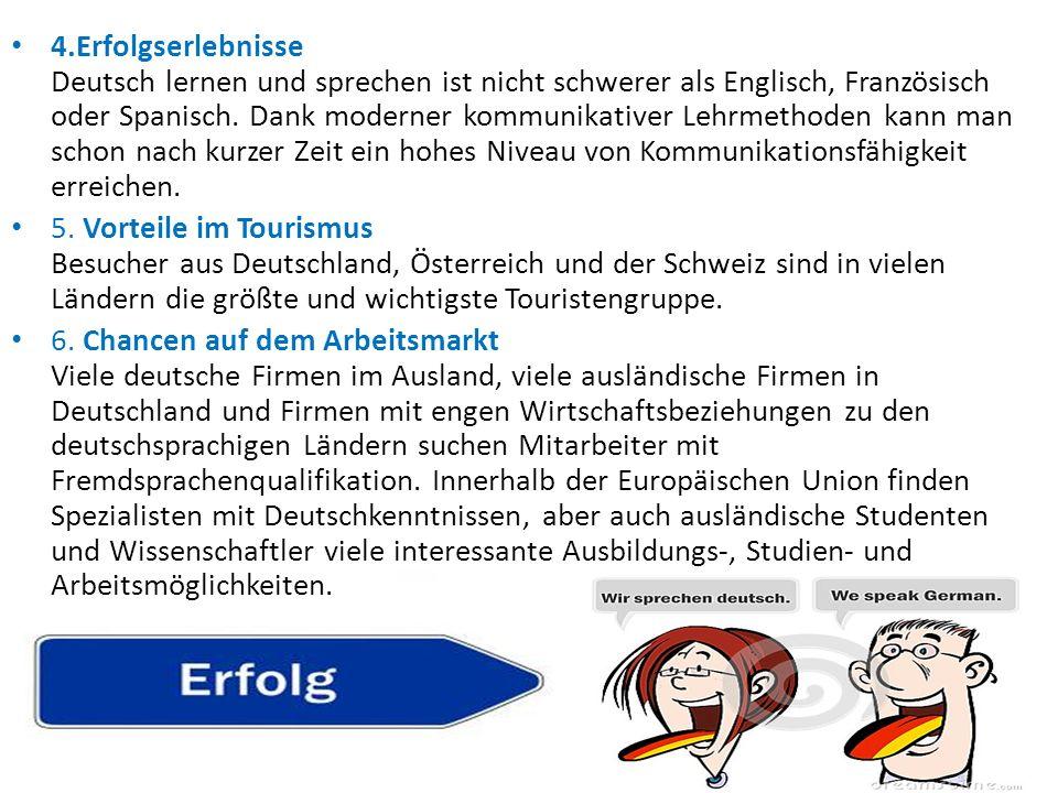 4.Erfolgserlebnisse Deutsch lernen und sprechen ist nicht schwerer als Englisch, Französisch oder Spanisch. Dank moderner kommunikativer Lehrmethoden