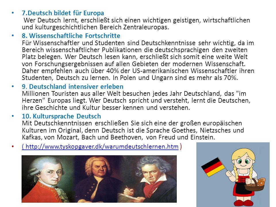 7.Deutsch bildet für Europa Wer Deutsch lernt, erschließt sich einen wichtigen geistigen, wirtschaftlichen und kulturgeschichtlichen Bereich Zentraleu