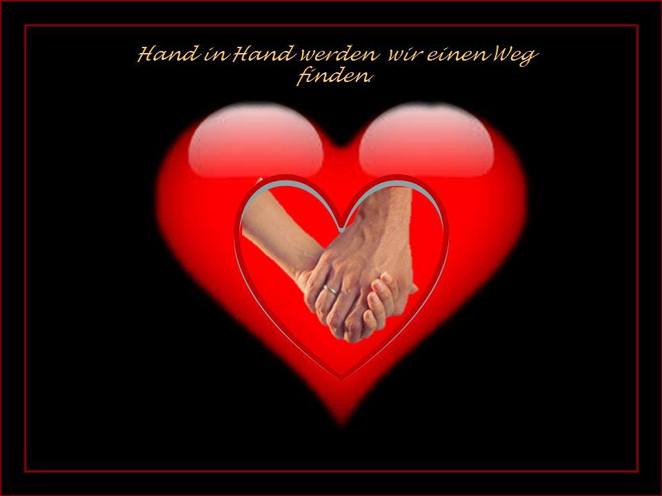 Herz an Herz, es wird niemand anderen geben