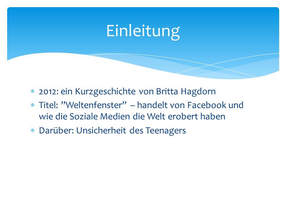  2012: ein Kurzgeschichte von Britta Hagdorn  Titel: Weltenfenster – handelt von Facebook und wie die Soziale Medien die Welt erobert haben  Darüber: Unsicherheit des Teenagers Einleitung