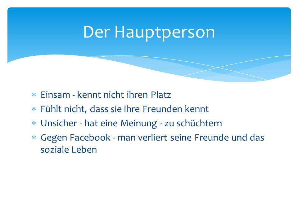  Facebook hat die Welt erobert - einer virtuellen Welt  Sogar das Tagesgericht ist auf Facebook  Alle wollen interessant auftreten  Man bekommt falsche Freunde Der Schluss