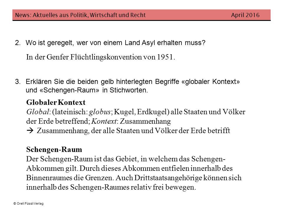 News: Aktuelles aus Politik, Wirtschaft und Recht April 2016 © Orell Füssli Verlag 2.Wo ist geregelt, wer von einem Land Asyl erhalten muss.