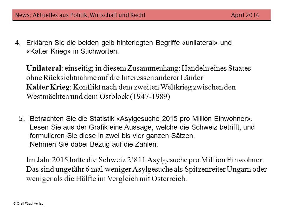 News: Aktuelles aus Politik, Wirtschaft und Recht April 2016 © Orell Füssli Verlag 4.Erklären Sie die beiden gelb hinterlegten Begriffe «unilateral» und «Kalter Krieg» in Stichworten.