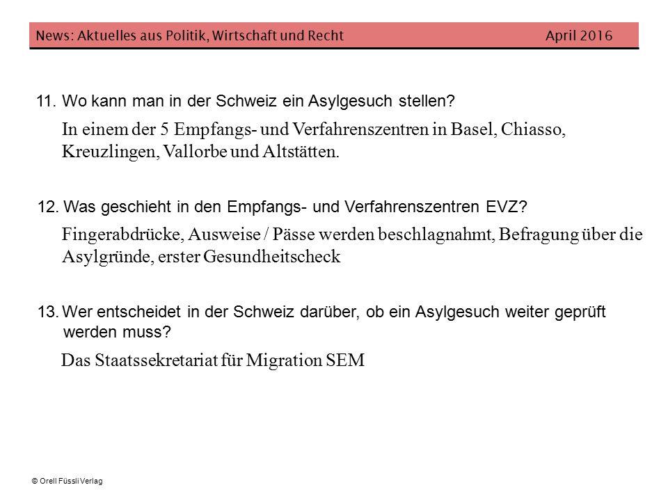 News: Aktuelles aus Politik, Wirtschaft und Recht April 2016 © Orell Füssli Verlag 11.Wo kann man in der Schweiz ein Asylgesuch stellen.