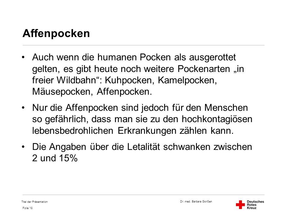 """Dr. med. Barbara Gorißen Folie 18 Affenpocken Auch wenn die humanen Pocken als ausgerottet gelten, es gibt heute noch weitere Pockenarten """"in freier W"""