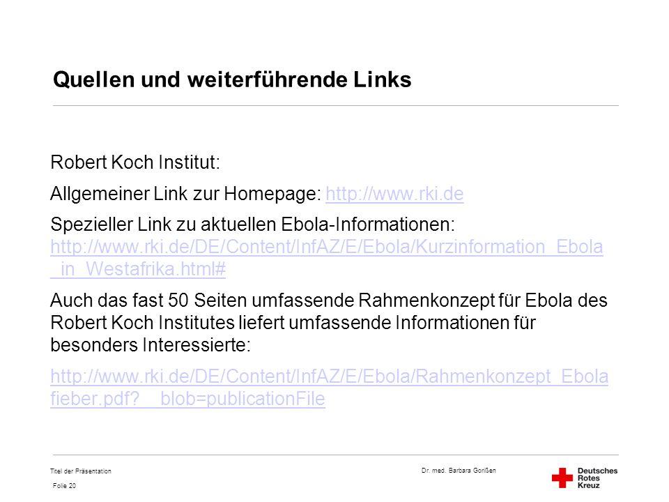 Dr. med. Barbara Gorißen Folie 20 Quellen und weiterführende Links Robert Koch Institut: Allgemeiner Link zur Homepage: http://www.rki.dehttp://www.rk