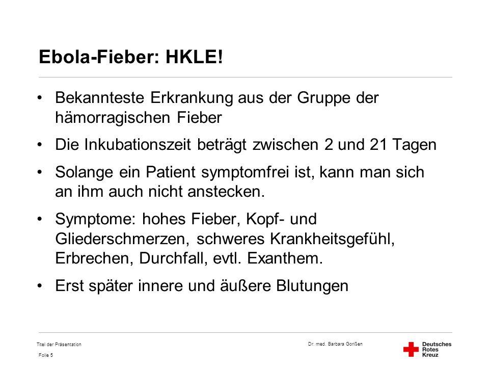 Dr.med. Barbara Gorißen Folie 5 Ebola-Fieber: HKLE.