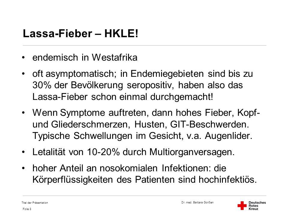 Dr. med. Barbara Gorißen Folie 8 Lassa-Fieber – HKLE! endemisch in Westafrika oft asymptomatisch; in Endemiegebieten sind bis zu 30% der Bevölkerung s