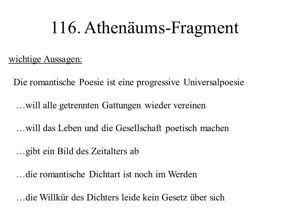 wichtige Aussagen: Die romantische Poesie ist eine progressive Universalpoesie …will alle getrennten Gattungen wieder vereinen …will das Leben und die
