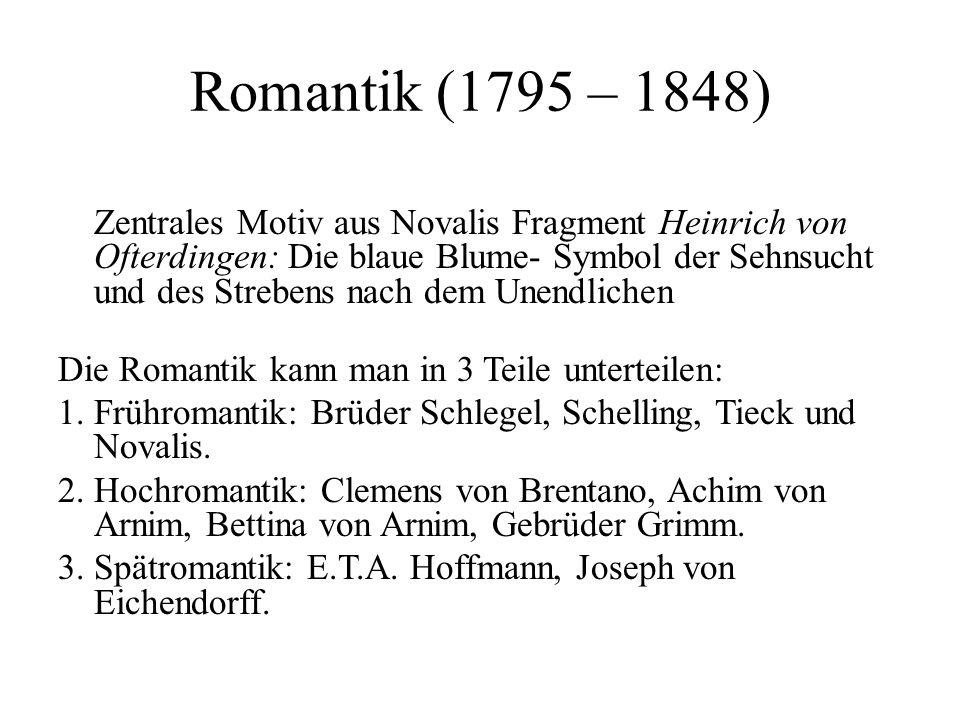 Romantik (1795 – 1848) Zentrales Motiv aus Novalis Fragment Heinrich von Ofterdingen: Die blaue Blume- Symbol der Sehnsucht und des Strebens nach dem