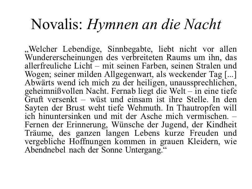 """Novalis: Hymnen an die Nacht """"Welcher Lebendige, Sinnbegabte, liebt nicht vor allen Wundererscheinungen des verbreiteten Raums um ihn, das allerfreuli"""