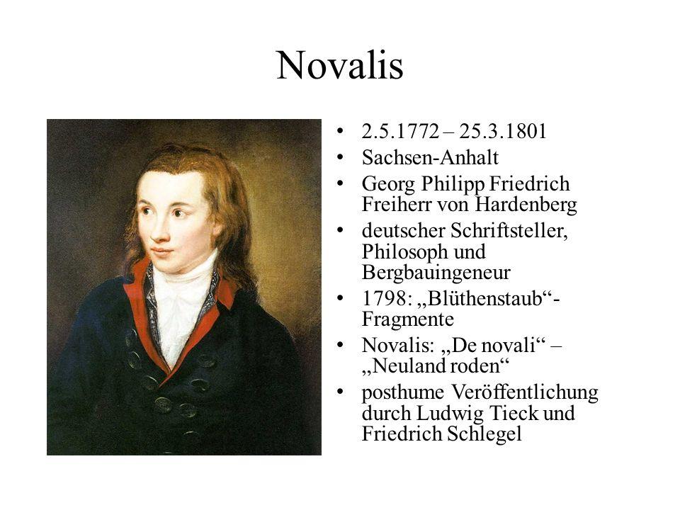 Novalis 2.5.1772 – 25.3.1801 Sachsen-Anhalt Georg Philipp Friedrich Freiherr von Hardenberg deutscher Schriftsteller, Philosoph und Bergbauingeneur 17