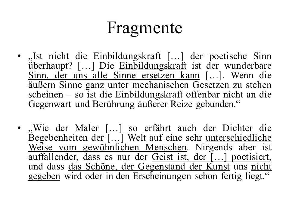 """Fragmente """"Ist nicht die Einbildungskraft […] der poetische Sinn überhaupt? […] Die Einbildungskraft ist der wunderbare Sinn, der uns alle Sinne erset"""