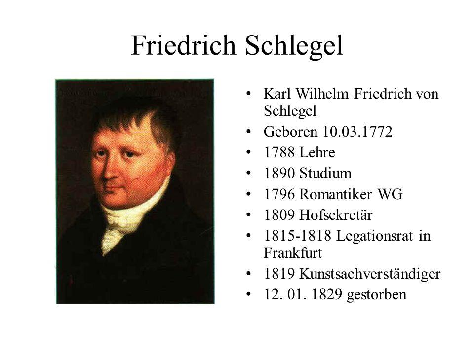 Friedrich Schlegel Karl Wilhelm Friedrich von Schlegel Geboren 10.03.1772 1788 Lehre 1890 Studium 1796 Romantiker WG 1809 Hofsekretär 1815-1818 Legati