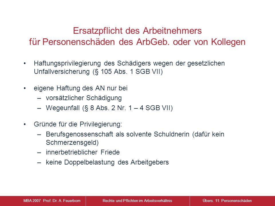 Ersatzpflicht des Arbeitnehmers für Personenschäden des ArbGeb. oder von Kollegen Haftungsprivilegierung des Schädigers wegen der gesetzlichen Unfallv