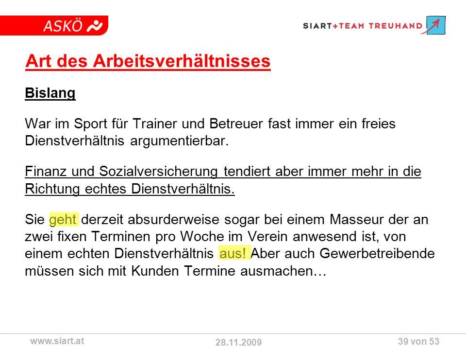 28.11.2009 ASKÖ www.siart.at 39 von 53 Art des Arbeitsverhältnisses Bislang War im Sport für Trainer und Betreuer fast immer ein freies Dienstverhältnis argumentierbar.