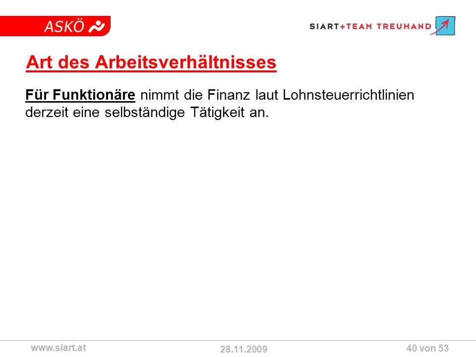 28.11.2009 ASKÖ www.siart.at 40 von 53 Art des Arbeitsverhältnisses Für Funktionäre nimmt die Finanz laut Lohnsteuerrichtlinien derzeit eine selbständige Tätigkeit an.