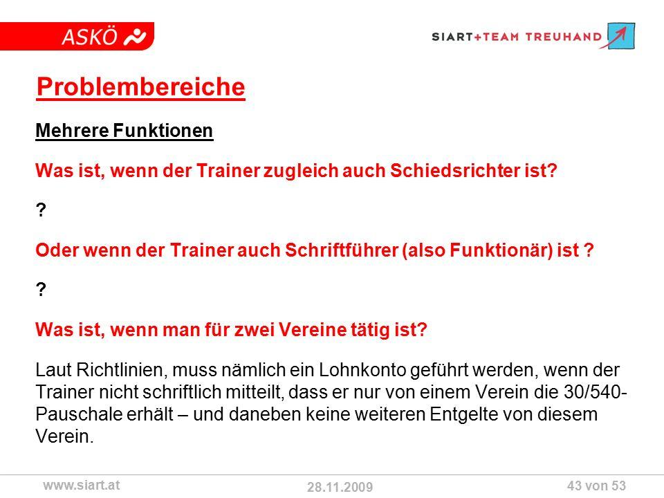 28.11.2009 ASKÖ www.siart.at 43 von 53 Problembereiche Mehrere Funktionen Was ist, wenn der Trainer zugleich auch Schiedsrichter ist.