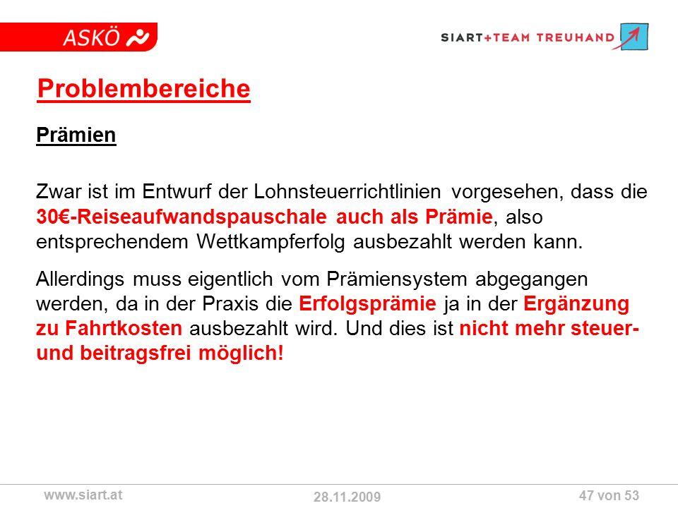 28.11.2009 ASKÖ www.siart.at 47 von 53 Problembereiche Prämien Zwar ist im Entwurf der Lohnsteuerrichtlinien vorgesehen, dass die 30€-Reiseaufwandspauschale auch als Prämie, also entsprechendem Wettkampferfolg ausbezahlt werden kann.