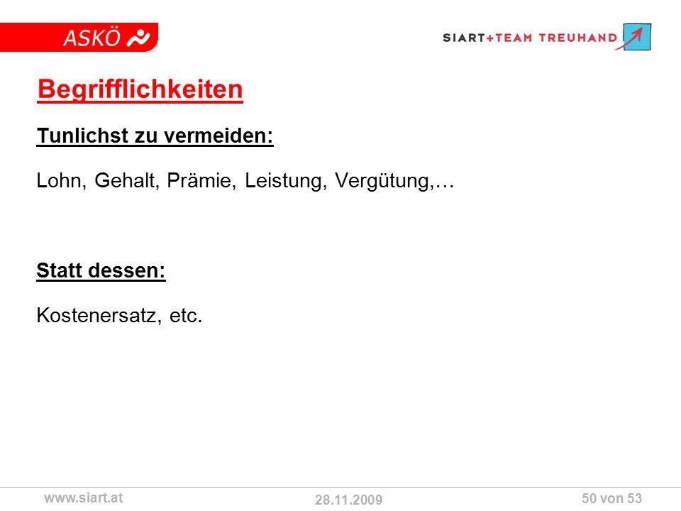 28.11.2009 ASKÖ www.siart.at 50 von 53 Begrifflichkeiten Tunlichst zu vermeiden: Lohn, Gehalt, Prämie, Leistung, Vergütung,… Statt dessen: Kostenersatz, etc.